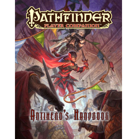 Pathfinder RPG: Player Companion - Antihero`s Handbook